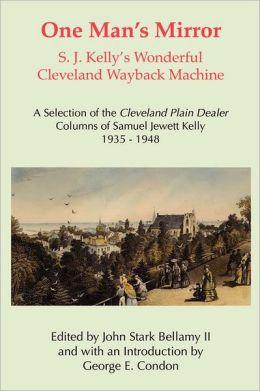 One Man's Mirror: S. J. Kelly's Wonderful Cleveland Wayback Machine