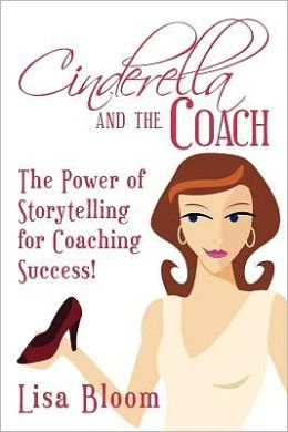 Cinderella and the Coach: The Power of Storytelling for Coaching Success!