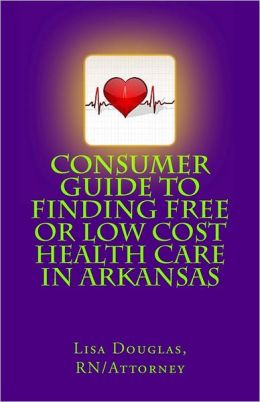 Consumer Guide to Finding Free or Low Cost Health Care in Arkansas