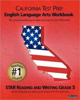 CALIFORNIA TEST PREP Grade 5 English Language Arts Workbook: STAR Reading and Writing