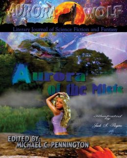 Aurora of the Mists: Aurora Wolf a Literary Journal of Science Fiction and Fantasy