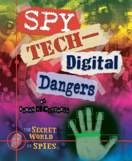Spy Tech--Digital Dangers