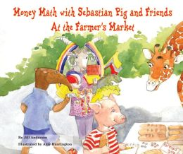 Money Math with Sebastian Pig and Friends At the Farmer's Market