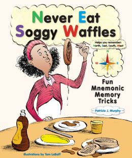 Never Eat Soggy Waffles: Fun Mnemonic Memory Tricks