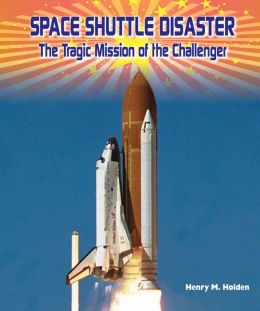 Space Shuttle Disaster: The Tragic Mission of the CHALLENGER