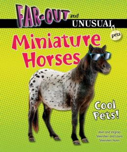 Miniature Horses: Cool Pets!