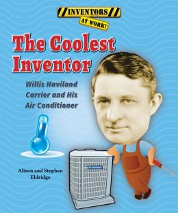 The Coolest Inventor: Willis Haviland Carrier and His Air Conditioner