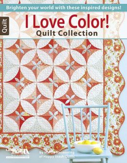I Love Color Quilt Collection Brighten Your World
