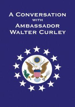 A Conversation with Ambassador Walter Curley