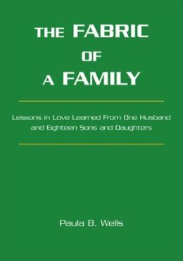 The Fabric of a Family: Lessons in Love Learned From One Husband and Eighteen Sons and Daughters