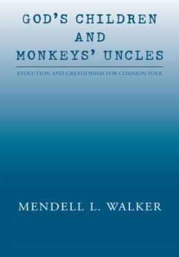 God's Children and Monkeys' Uncles: Evolution and Creationism for Common Folk