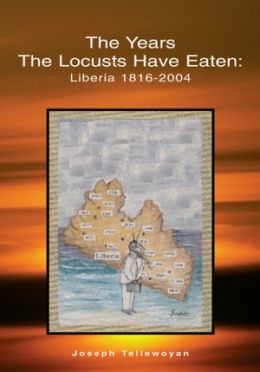 The Years the Locusts Have Eaten: Liberia 1816-2004