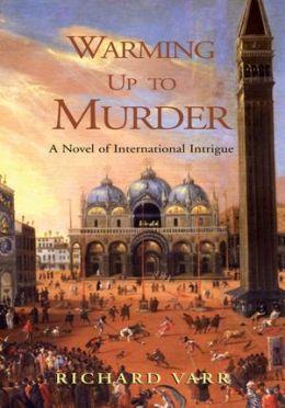 Warming Up to Murder: A Novel of International Intrigue
