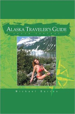 Alaska Traveler's Guide: South Central: Ebook