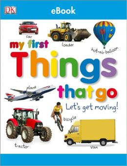 My First Things That Go: Let's Get Moving!