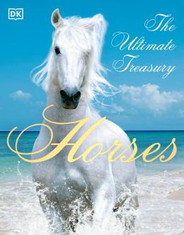 Horses: The Ultimate Treasury