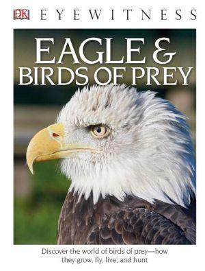 DK Eyewitness Books: Eagles & Birds of Prey (Library Edition)