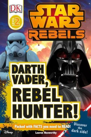 DK Readers L2: Star Wars Rebels: Darth Vader, Rebel Hunter!