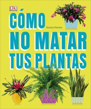 Como No Matar a tus Plantas