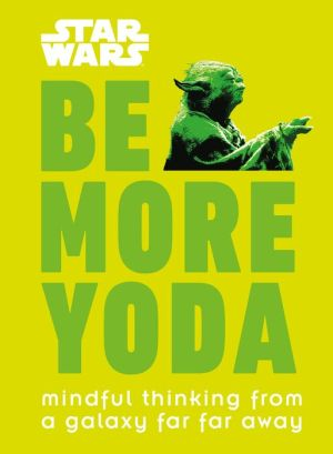Book Star Wars: Be More Yoda: Mindful Thinking from a Galaxy Far Far Away