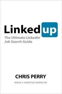 LinkedUp: the Ultimate LinkedIn Job Search Guide