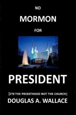 No MORMON For PRESIDENT: Its The Priesthood Not The Church
