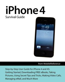 IPhone 4 Survival Guide: Concise Step-by-Step User Manual for iPhone 4: How to Download FREE eBooks, Make Video Calls, Multitask, Make Photos and Videos and More
