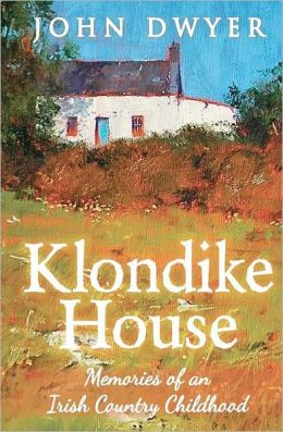 Klondike House - Memories of an Irish Country Childhood: Growing up in Rural Ireland