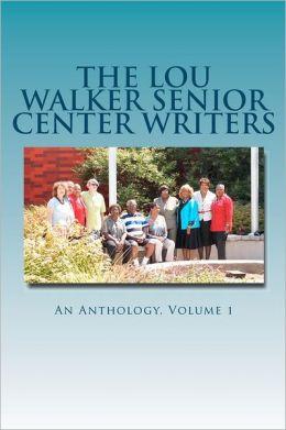The Lou Walker Senior Center Writers: An Anthology