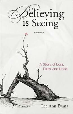 Believing Is Seeing: A Story of Loss, Faith, and Hope
