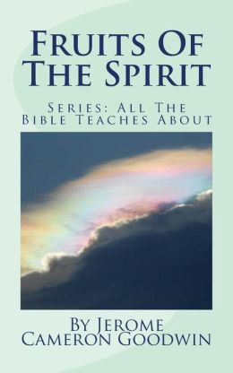 Fruits of the Spirit: All the Bible Teaches About