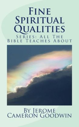 Fine Spiritual Qualities: All the Bible Teaches About