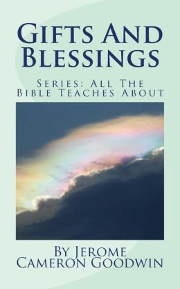 Gifts and Blessings: All the Bible Teaches About