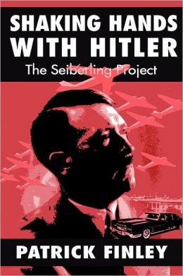 Shaking Hands with Hitler: The Seiberling Project