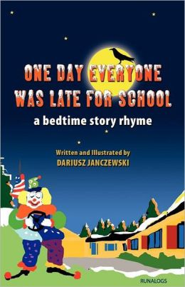 One Day Everyone Was Late for School: A Bedtime Story Rhyme