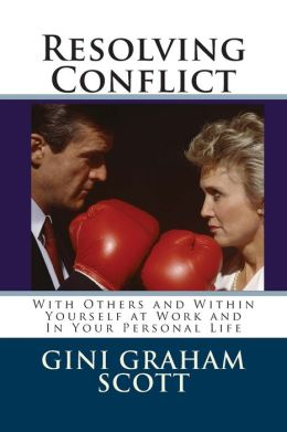 Resolving Conflict: With Others and Within Yourself at Work and in Your Personal Life