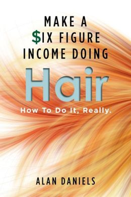 Make a Six Figure Income Doing Hair: How To Do It, Really.