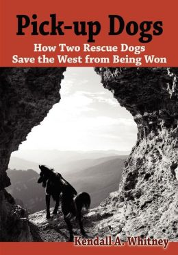 Pick-Up Dogs: How Two Rescue Dogs Save the West from Being Won