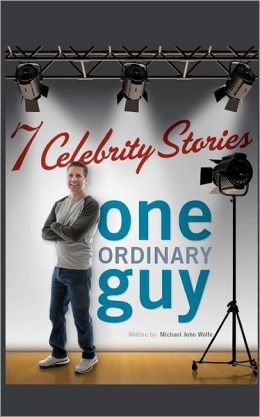 Seven Celebrity Stories, One Ordinary Guy