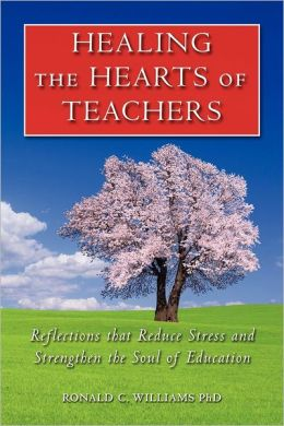 Healing the Hearts of Teachers: Reflections That Reduce Stress and Strengthen the Soul of Education
