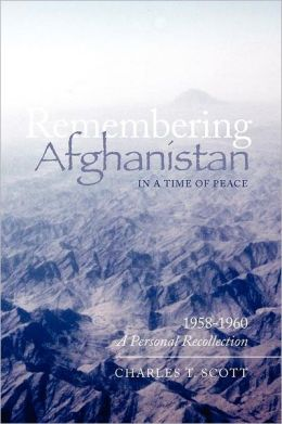 Remembering Afghanistan in a Time of Peace, 1958-1960: A Personal Recollection: A Personal Recollection