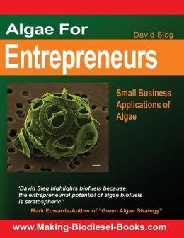 Algae for Entrepreneurs: Small Business Applications of Algae