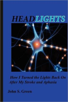 Headlights: How I Turned the Lights Back on after My Stroke and Aphasia
