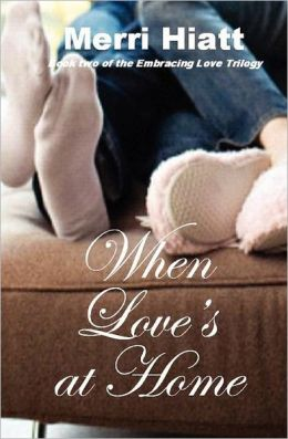 When Love's at Home: Book Two of the Embracing Love Trilogy