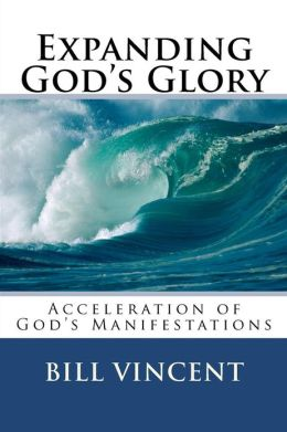 Expanding God's Glory: Acceleration of God's Manifestations