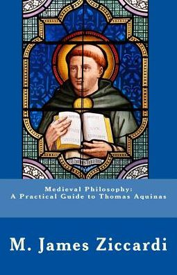 Medieval Philosophy - A Practical Guide to Thomas Aquinas