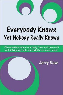 Everybody Knows yet Nobody Really Knows: Observations about our daily lives we know well with intriguing facts and tidbits we never Knew