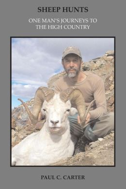 Sheep Hunts: One Man's Journeys to the High Country