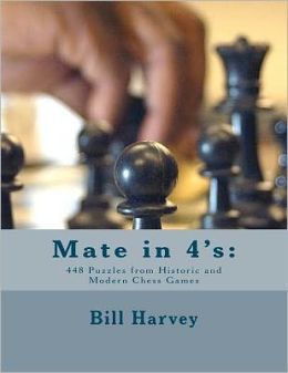 Mate in 4's: 448 Puzzles from Historic and Modern Chess Games