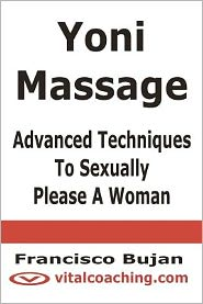 Yoni Massage - Advanced Techniques to Sexually Please a Woman